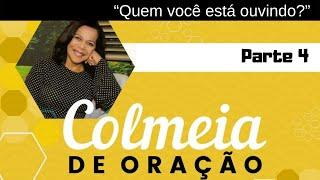31/07/19 - Colmeia de Oração - Parte 4 -  Quem você está ouvindo? - Rosana Fonseca