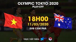 Trực tiếp | Việt Nam - Australia | Play-off bóng đá nữ Olympic Tokyo 2020 | NEXT SPORTS