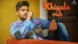 Khiyala Vich – Gurnam Bhullar Video HD