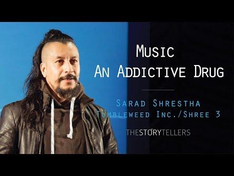 The Storytellers: Music- An Addictive Drug - Mr. Sarad Shrestha(Tumbleweed Inc)