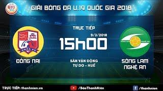 [TRỰC TIẾP] ĐỒNG NAI vs SLNA || VCK U.19 Quốc gia 2018