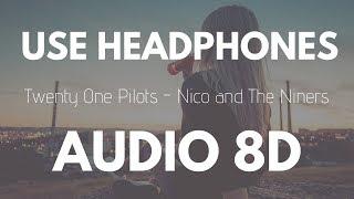 Twenty One Pilots - Nico And The Niners (8D AUDIO)