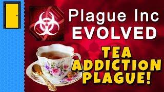 Killing Humanity with... Tea Addiction!   Plague Inc: Evolved