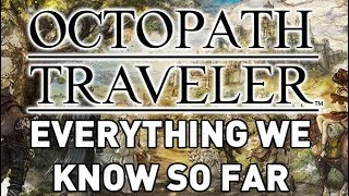 Everything We Know About Octopath Traveler (Characters, Gameplay, Features)