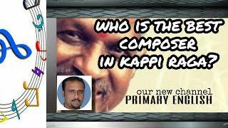 Who is the best composer in Kappi raga?