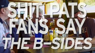 Shit Pats Fans Say: The B-Sides