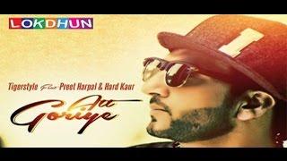 Att Goriye - Tigerstyle Feat. Preet Harpal & Hard Kaur ||  Lokdhun || Latest Punjabi Song 2016