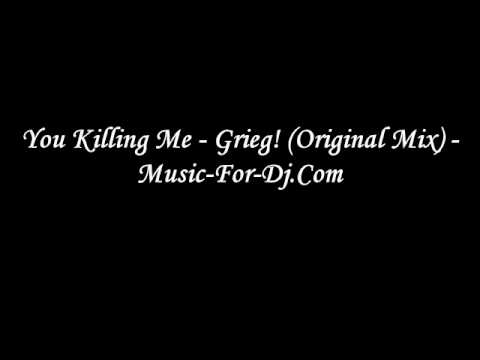 You Killing Me - Grieg! (Original Mix) - Music-For-Dj.Com