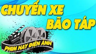 Chuyến Xe Bão Táp Full | Phim Việt Nam Cũ Hay