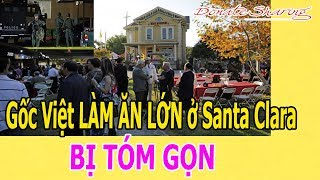 Gốc Việt LÀM ĂN L.Ớ.N ở Santa Clara B.Ị T.Ó.M GỌN