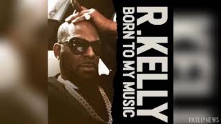 EXCLUSIVE: R. Kelly - Born To My Music