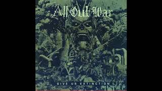 ALL OUT WAR - GIVE US EXTINCTION [2017] (FULL ALBUM STREAM)