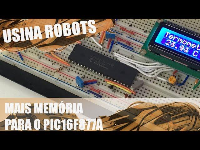 MAIS MEMÓRIA PARA O PIC16F877A | Usina Robots US-2 #068