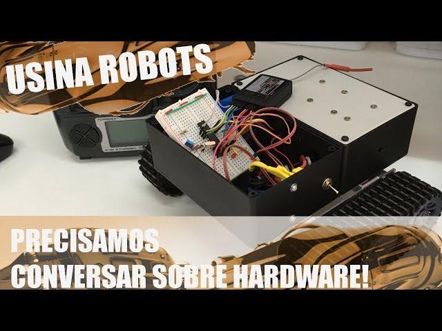 PRECISAMOS CONVERSAR SOBRE HARDWARE! | Usina Robots US-2 #058