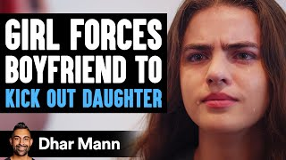 Girlfriend Forces Boyfriend to Kick Out His Daughter, Ending Is So Shocking | Dhar Mann
