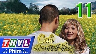 THVL | Cali mùa hoa vàng - Tập 11