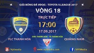 FULL| FLC THANH HÓA vs QUẢNG NAM | VÒNG 18 TOYOTA V LEAGUE 2017