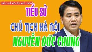 Tiểu sử NGUYỄN ĐỨC CHUNG - Chủ tịch Ủy ban nhân dân thành phố Hà Nội