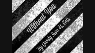 Without You Ft. Kota (Prod. By Jordy Sam)