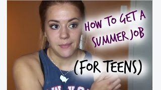 How to get a summer job! (for teens)