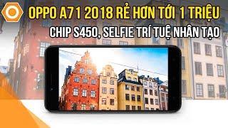 Oppo A71 2018 rẻ hơn tới 1 triệu - Chip S450, Selfie trí tuệ nhân tạo