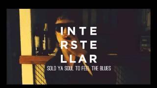 Interstellar - Sold Ya Soul to Feel the Blues