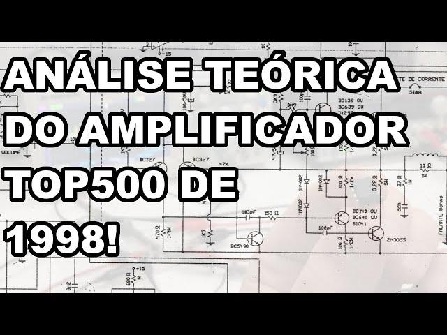 ESCLARECEDOR! ANÁLISE TEÓRICA DO AMPLIFICADOR TOP500 DE 1998