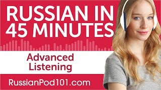 45 Minutes of Advanced Russian Listening Comprehension
