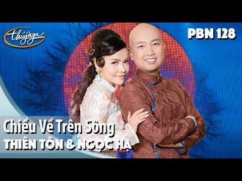 PBN 128 | Thiên Tôn & Ngọc Hạ - Chiều Về Trên Sông