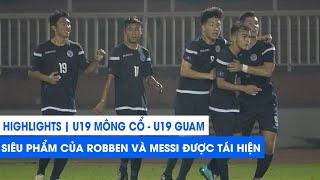 Highlights | U19 Mông - Cổ U19 Guam | Siêu phẩm cầu vồng của Robben và Messi cũng phải khuất phục