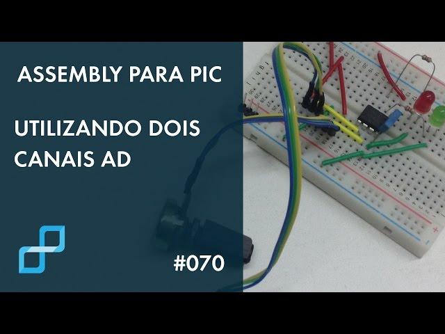 UTILIZANDO DOIS CANAIS AD | Assembly para PIC #070