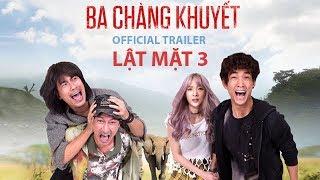 TRAILER LẬT MẶT 3 | BA CHÀNG KHUYẾT | KHỞI CHIẾU 20.04.2018
