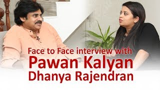 Face to Face interview with Pawan Kalyan by Dhanya Rajend..