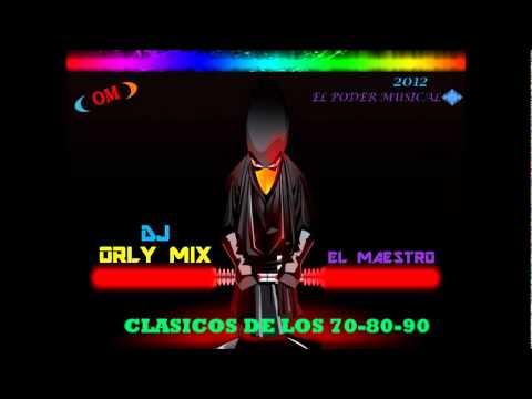 CLASICOS DE LOS 70-80-90 BAILABLES DJ ORLY MIX.wmv