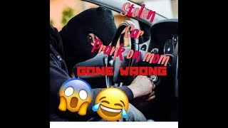 Pranking My Mom SOMEBODY STOLE YOUR CAR
