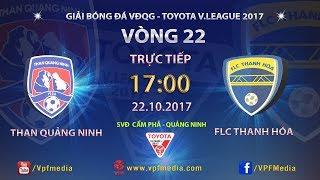 FULL   THAN QUẢNG NINH vs FLC THANH HÓA   VÒNG 22 TOYOTA V LEAGUE 2017