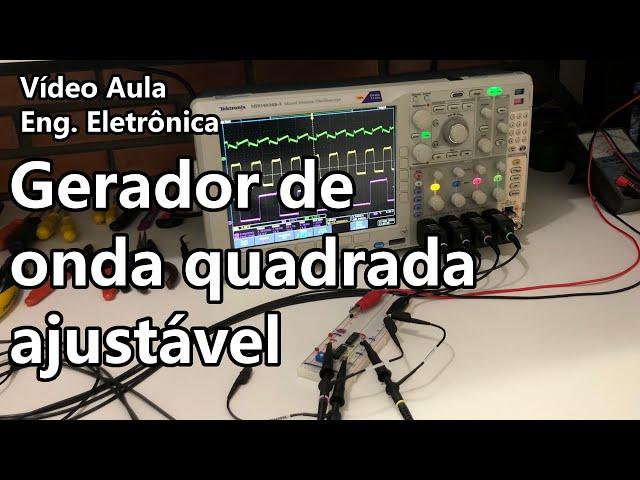 GERADOR QUADRADO COM AJUSTE DE AMPLITUDE E FREQUÊNCIA | Vídeo Aula #328