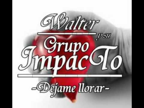 WALTER LOPEZ...El ImpacTo NorTeño-dejame llorar-2011
