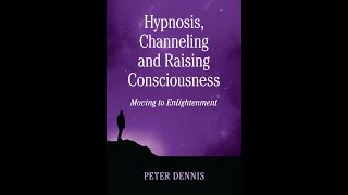 3. Peter Dennis, Hypnosis, Channeling and Raising Consciousness, Introduction