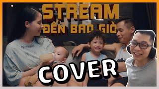 STREAM ĐẾN BAO GIỜ - A. ĐỘ MIXI FT BẠN SÁNG TÁC - LÊ KHÔI COVER