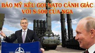 Báo Mỹ cảnh giác NATO về S-500 của Nga - Kêu Nato sẵn sàng trực ch.iến