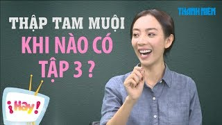 Khi nào THẬP TAM MUỘI SẼ có tập 3? Thu Trang giải thích lý do tập 2 lên sóng trễ