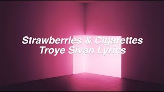 Strawberries & Cigarettes    Troye Sivan Lyrics
