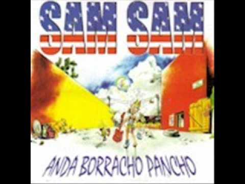 SAM SAM, ANDA BORRACHO PANCHO