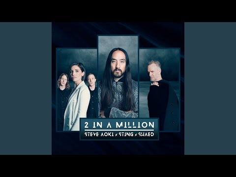 2 In A Million- Steve Aoki, Sting & SHAED