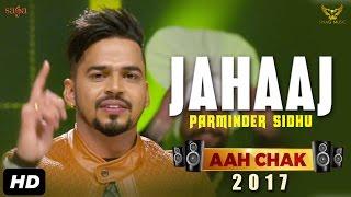 Jahaaj – Parminder Sidhu – Aah Chak 2017