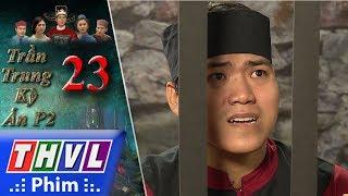 THVL | Trần Trung kỳ án (Phần 2) - Tập 23[1]: Tên lính lo sợ mình bị diệt khẩu nên đòi khai nhận