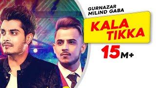 Kala Tikka – Gurnazar Ft Millind Gaba