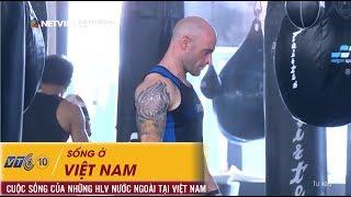 Sống Ở Việt Nam: Cuộc Sống Của Những HLV Nước Ngoài Tại Việt Nam | Số 75 | NETVIET TV