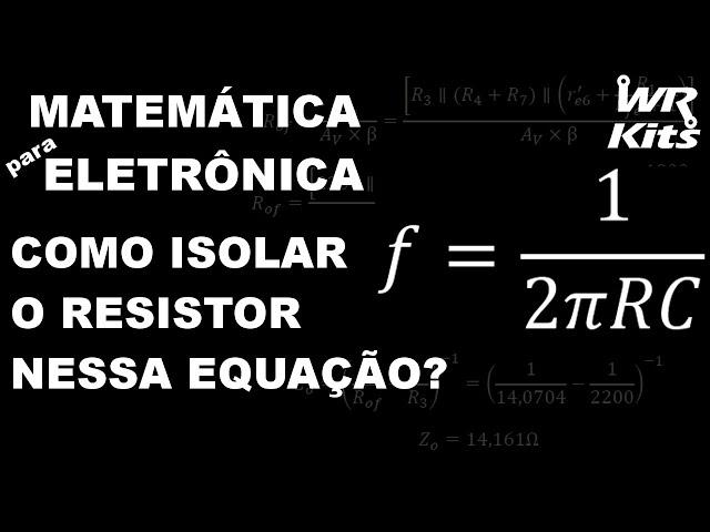 CÁLCULO DO RESISTOR NA EQUAÇÃO DO CIRCUITO RC? | Matemática para Eletrônica #004